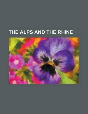 The Alps and the Rhine (Paperback): Anonymous