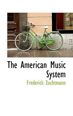 The American Music System (Hardcover): Frederick Zuchtmann And Edwin Kirtland