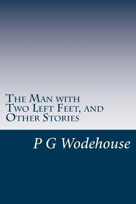 The Man with Two Left Feet, and Other Stories (Paperback): P.G. Wodehouse
