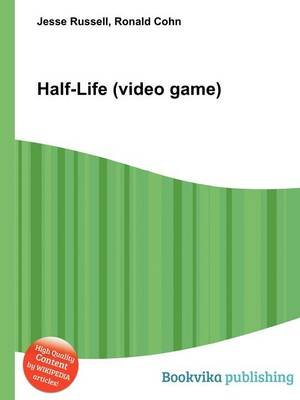Half-Life (Video Game) (Paperback): Jesse Russell, Ronald Cohn