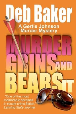 Murder Grins and Bears It - A Gertie Johnson Murder Mystery (Paperback): Deb Baker