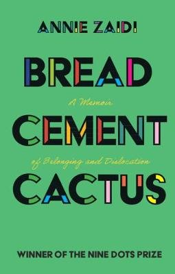 Bread, Cement, Cactus - A Memoir of Belonging and Dislocation (Paperback): Annie Zaidi