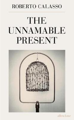 The Unnamable Present (Hardcover): Roberto Calasso