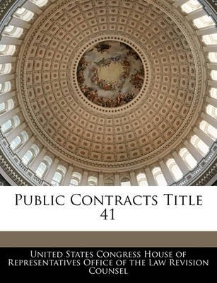 Public Contracts Title 41 (Paperback): United States Congress House of Represen