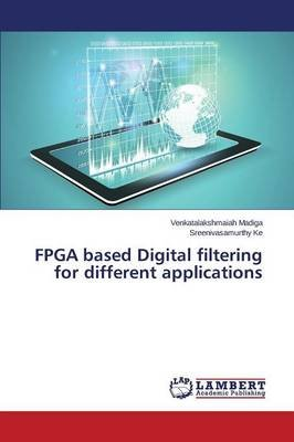 FPGA Based Digital Filtering for Different Applications (Paperback): Madiga Venkatalakshmaiah, Ke Sreenivasamurthy