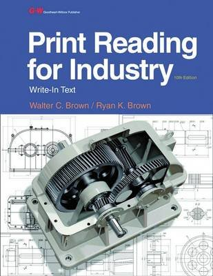 Print Reading for Industry (Paperback, 10th Tenth Edition, Textbook ed.): Walter C. Brown, Ryan K Brown