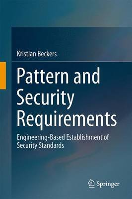 Pattern and Security Requirements - Engineering-Based Establishment of Security Standards (Hardcover, 2015 ed.): Kristian...