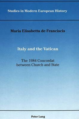 Italy and the Vatican: the 1984 Concordat Between Church and State (Hardcover): Maria Elisabetta de Franciscis