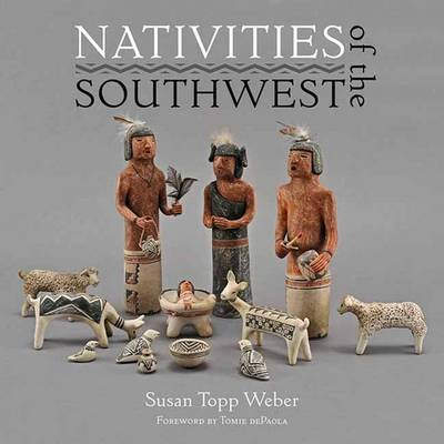 Nativities of the Southwest (Hardcover): Susan Topp Weber