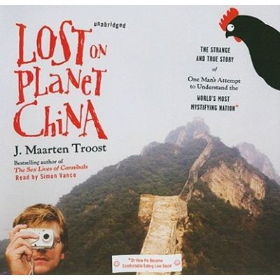 Lost on Planet China - The Strange and True Story of One Man's Attempt to Understand the World's Most Mystifying...