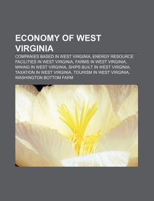 Economy of West Virginia - Companies Based in West Virginia, Energy Resource Facilities in West Virginia, Farms in West...