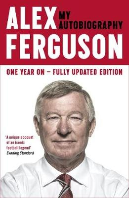 ALEX FERGUSON My Autobiography (Electronic book text, Digital original): Alex Ferguson