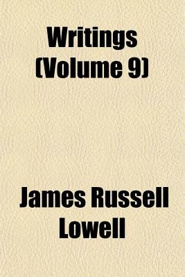 Writings (Volume 9) (Paperback): James Russell Lowell