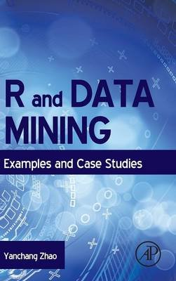 R and Data Mining - Examples and Case Studies (Hardcover, New): Yanchang Zhao