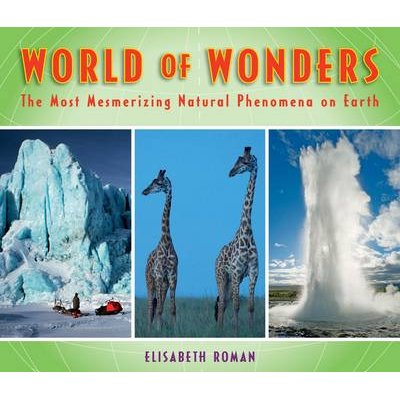 World of Wonders - The Most Mesmerizing Natural Phenomena on Earth (Hardcover): Elisabeth Roman