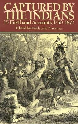 Captured by the Indians - 15 Firsthand Accounts, 1750-1870 (Electronic book text): Frederick Drimmer