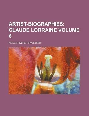 Artist-Biographies Volume 6 (Paperback): Moses Foster Sweetser