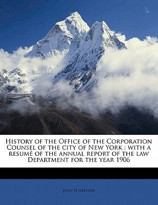 History of the Office of the Corporation Counsel of the City of New York - With a Resume of the Annual Report of the Law...