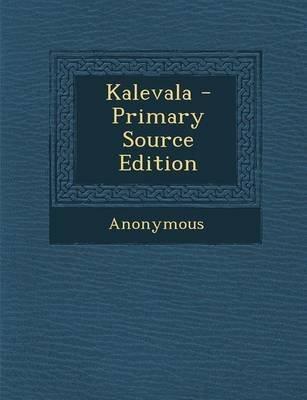 Kalevala - Primary Source Edition (Swedish, Paperback): Anonymous
