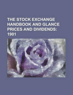 The Stock Exchange Handbook and Glance Prices and Dividends (Paperback): Anonymous