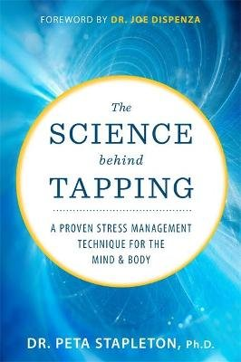 The Science behind Tapping - A Proven Stress Management Technique for the Mind and Body (Hardcover): Peta Stapleton
