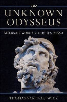 "The Unknown Odysseus - Alternate Worlds in Homer's ""Odyssey"" (Hardcover): Thomas Van Nortwick"