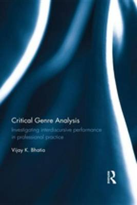 Critical Genre Analysis - Investigating interdiscursive performance in professional practice (Electronic book text, 1st...