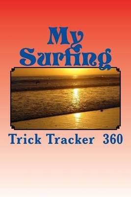 My Surfing - Trick Tracker 360 (Paperback): Richard B Foster