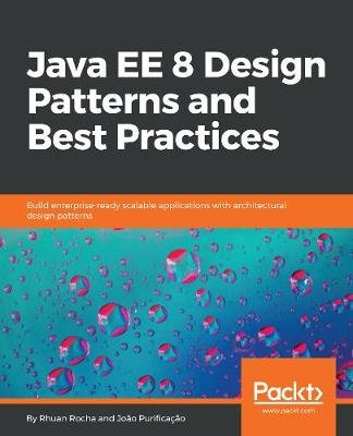 Java EE 8 Design Patterns and Best Practices - Build enterprise-ready scalable applications with architectural design patterns...