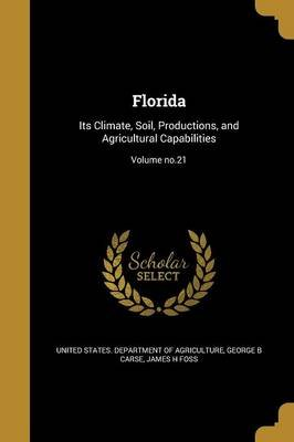 Florida - Its Climate, Soil, Productions, and Agricultural Capabilities; Volume No.21 (Paperback): United States Department of...