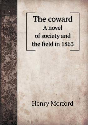 The Coward a Novel of Society and the Field in 1863 (Paperback): Henry Morford