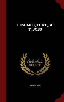 Resumes_that_get_jobs (Hardcover): Anonymous