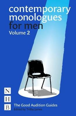 Contemporary Monologues for Men: Volume 2 - NHB Good Audition Guides (Paperback): Trilby James