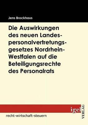 Die Auswirkungen Des Neuen Landespersonalvertretungsgesetzes Nordrhein-Westfalen Auf Die Beteiligungsrechte Des Personalrats...