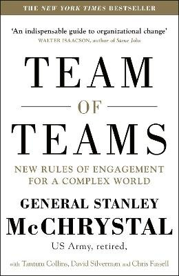 Team of Teams - New Rules of Engagement for a Complex World (Paperback): General Stanley McChrystal, David Silverman, Tantum...