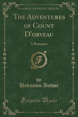 The Adventures of Count d'Orveau - A Romance (Classic Reprint) (Paperback): unknownauthor