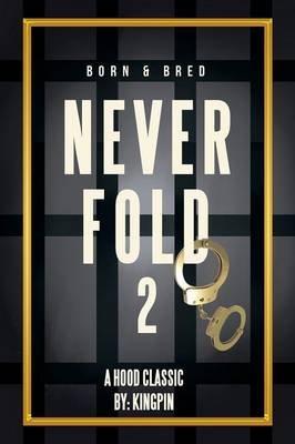 Never Fold 2 - Born & Bred (Paperback): kingpin