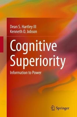 Cognitive Superiority - Information to Power (Hardcover, 1st ed. 2021): Dean S. Hartley III, Kenneth O Jobson