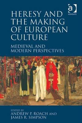 Heresy and the Making of European Culture - Medieval and Modern Perspectives (Electronic book text, New edition): Andrew P....