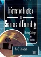 Information Practice in Science and Technology - Evolving Challenges and New Directions (Hardcover): Mary C. Schlembach