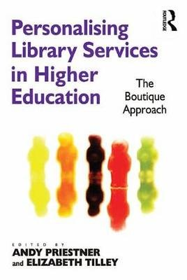 Personalising Library Services in Higher Education - The Boutique Approach (Electronic book text): Elizabeth Tilley