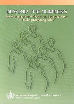 Beyond the Numbers - Reviewing Maternal Deaths and Complications to Make Pregnancy Safer (Paperback): World Health Organization