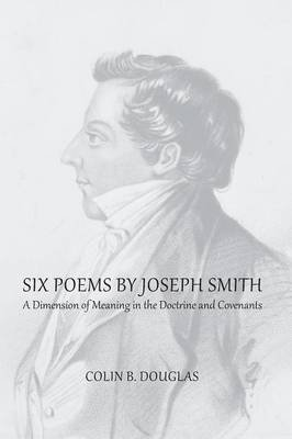 Six Poems of Joseph Smith (Paperback): Colin B Douglas