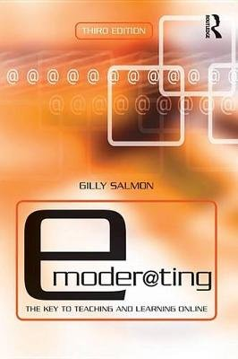 E-Moderating - The Key to Online Teaching and Learning (Electronic book text, 3rd New edition): Gilly Salmon