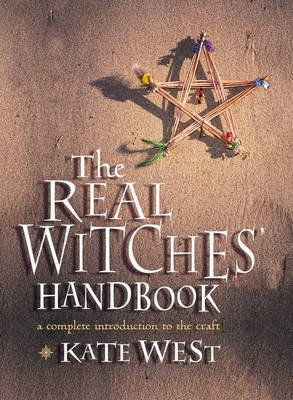 The Real Witches' Handbook - The Definitive Handbook of Advanced Magical Techniques (Paperback): Kate West