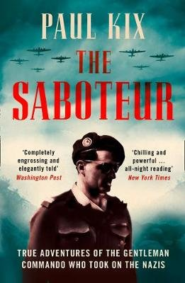 The Saboteur - True Adventures of the Gentleman Commando Who Took on the Nazis (Paperback): Paul Kix