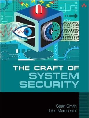 The Craft of System Security (Paperback): Sean Smith, John Marchesini