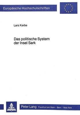 Das Politische System Der Insel Sark - Modelle Europaeischer Zwergstaaten - Die Normannische Seigneurie Sark (Sercq) (German,...