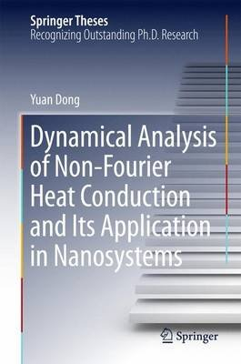 Dynamical Analysis of Non-Fourier Heat Conduction and Its Application in Nanosystems (Hardcover, 1st ed. 2016): Yuan Dong
