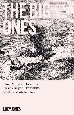 The Big Ones - How Natural Disasters Have Shaped Us (And What We Can Do About Them) (Paperback): Lucy Jones